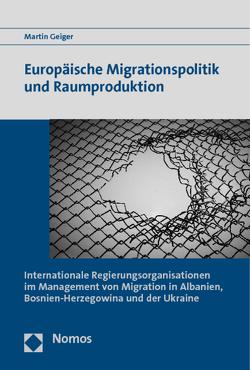 Europäische Migrationspolitik und Raumproduktion von Geiger,  Martin