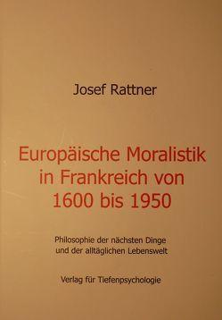 Europäische Moralisitk in Frankreich von 1600 bis 1950 von Rattner,  Josef