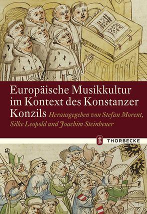 Europäische Musikkultur im Kontext des Konstanzer Konzils von Leopold, Silke, Morent, Stefan, Steinhauer, Joachim