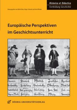 Europäische Perspektiven im Geschichtsunterricht von Kuhn,  Bärbel, Schmenk,  Holger, Windus,  Astrid
