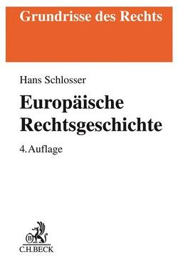 Europäische Rechtsgeschichte von Schlosser,  Hans