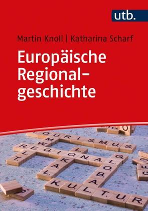 Europäische Regionalgeschichte von Knoll,  Martin, Scharf,  Katharina