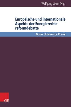 Europäische und internationale Aspekte der Energierechtsreformdebatte von Baumann,  Uwe, Becker,  Thomas, Löwer,  Wolfgang