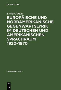 Europäische und nordamerikanische Gegenwartslyrik im deutschen und amerikanischen Sprachraum 1920–1970 von Jordan,  Lothar