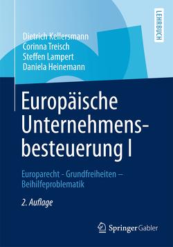 Europäische Unternehmensbesteuerung I von Heinemann,  Daniela, Kellersmann,  Dietrich, Lampert,  Steffen, Treisch,  Corinna