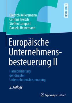 Europäische Unternehmensbesteuerung II von Heinemann,  Daniela, Kellersmann,  Dietrich, Lampert,  Steffen, Treisch,  Corinna