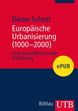 Europäische Urbanisierung (1000-2000) von Schott,  Dieter