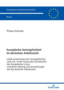 Europäische Vertragsfreiheit im deutschen Arbeitsrecht von Harländer,  Philipp