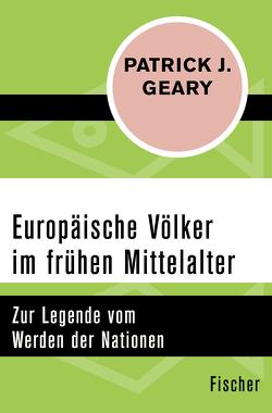 Europäische Völker im frühen Mittelalter von Geary,  Patrick J., Vorspohl,  Elisabeth