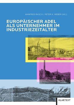 Europäischer Adel als Unternehmer im Industriezeitalter von Rasch,  Manfred, Weber,  Peter K.