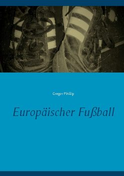 Europäischer Fußball von Phillip,  Gregor