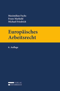 Europäisches Arbeitsrecht von Friedrich,  Michael, Fuchs,  Maximilian, Marhold,  Franz