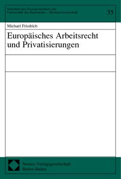Europäisches Arbeitsrecht und Privatisierungen von Friedrich,  Michael