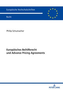 Europäisches Beihilferecht und Advance Pricing Agreements von Schumacher,  Philip