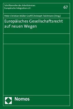 Europäisches Gesellschaftsrecht auf neuen Wegen von Müller-Graff,  Peter Christian, Teichmann,  Christoph