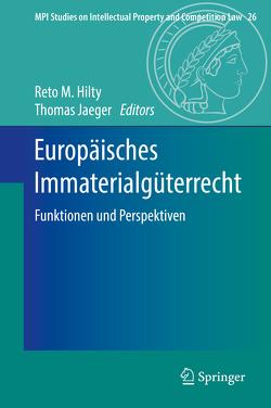 Europäisches Immaterialgüterrecht von Hilty,  Reto M., Jaeger,  Thomas