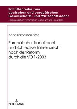 Europäisches Kartellrecht und Schiedsverfahrensrecht nach der Reform durch die VO 1/2003 von Friese,  Anna-Katharina