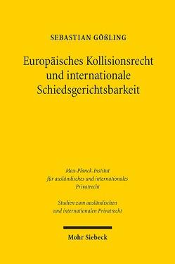 Europäisches Kollisionsrecht und internationale Schiedsgerichtsbarkeit von Gößling,  Sebastian