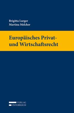 Europäisches Privat- und Wirtschaftsrecht von Lurger,  Brigitta, Melcher,  Martina