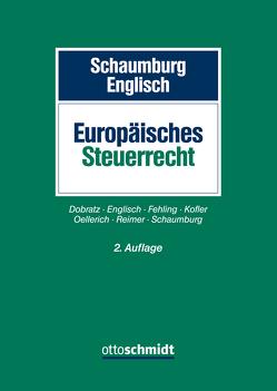 Europäisches Steuerrecht von Dobratz,  Lars, Englisch,  Joachim, Fehling,  Daniel, Kofler,  Georg, Oellerich,  Ingo, Reimer,  Ekkehart, Schaumburg,  Harald