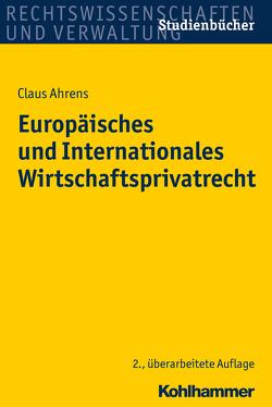 Europäisches und Internationales Wirtschaftsprivatrecht von Ahrens,  Claus