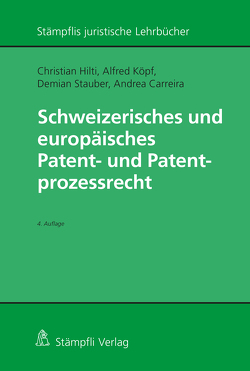 Schweizerisches und europäisches Patent- und Patentprozessrecht von Carreira, Hilti,  Christian, Köpf,  Alfred, Stauber,  Demian