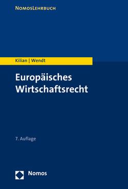 Europäisches Wirtschaftsrecht von Kilian,  Wolfgang, Wendt,  Domenik Henning
