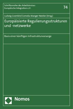 Europäisierte Regulierungsstrukturen und -netzwerke von Gramlich,  Ludwig, Manger-Nestler,  Cornelia