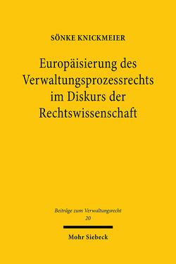 Europäisierung des Verwaltungsprozessrechts im Diskurs der Rechtswissenschaft von Knickmeier,  Sönke