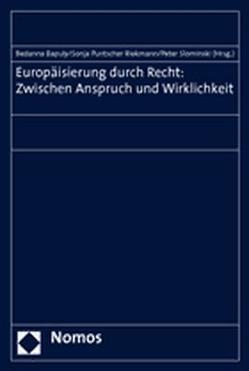 Europäisierung durch Recht: Zwischen Anspruch und Wirklichkeit von Bapuly,  Bedanna, Puntscher-Riekmann,  Sonja, Slominski,  Peter