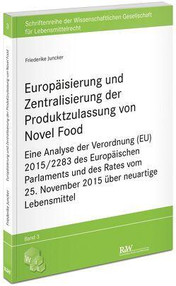 Europäisierung und Zentralisierung der Produktzulassung von Novel Food von Juncker,  Friederike