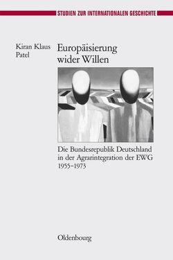 Europäisierung wider Willen von Patel,  Kiran Klaus
