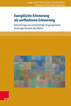 Europäische Erinnerung als verflochtene Erinnerung von Feindt,  Gregor, Krawatzek,  Félix, Mehler,  Daniela, Pestel,  Friedemann, Trimçev,  Rieke