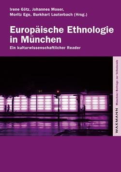 Europäische Ethnologie in München von Ege,  Moritz, Götz,  Irene, Lauterbach,  Burkhart, Moser,  Johannes