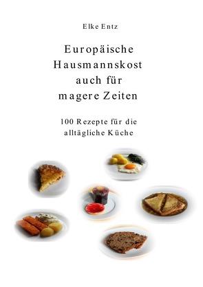 Europäische Hausmannskost auch für magere Zeiten von Entz,  Elke
