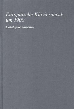 Europäische Klaviermusik um 1900. Catalogue raisonné von Bernds,  Insa, Jestremski,  Margret, Jones,  Sherri, Riethmüller,  Albrecht