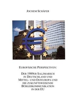 Europäische Perspektiven: Der 1989er Salzmarsch in Deutschland und Mittel-und Osteuropa und die zukunftsweisende Bürgerkommunikation in der EU von Schäfer,  Jochem