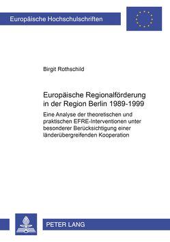 Europäische Regionalförderung in der Region Berlin 1989–1999 von Rothschild,  Birgit