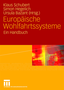 Europäische Wohlfahrtssysteme von Bazant,  Ursula, Hegelich,  Simon, Schubert,  Klaus