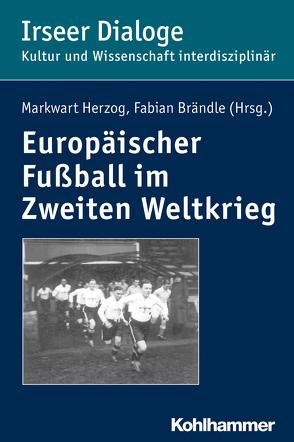 Europäischer Fußball im Zweiten Weltkrieg von Brändle,  Fabian, Herzog,  Markwart, Heudecker,  Sylvia