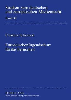 Europäischer Jugendschutz für das Fernsehen von Scheunert,  Christine