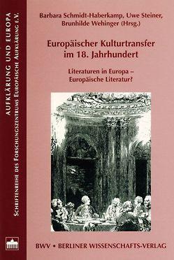 Europäischer Kulturtransfer im 18. Jahrhundert von Schmidt-Haberkamp,  Barbara, Steiner,  Uwe, Wehinger,  Brunhilde