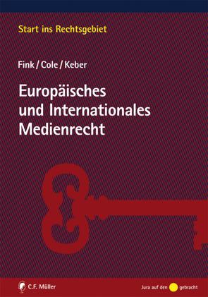 Europäisches und Internationales Medienrecht von Cole,  Mark D., Fink,  Udo, Keber,  Tobias