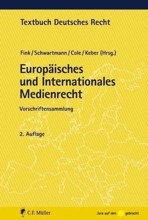 Europäisches und Internationales Medienrecht von Cole,  Mark D., Fink,  Udo, Keber,  Tobias, Schwartmann,  Rolf