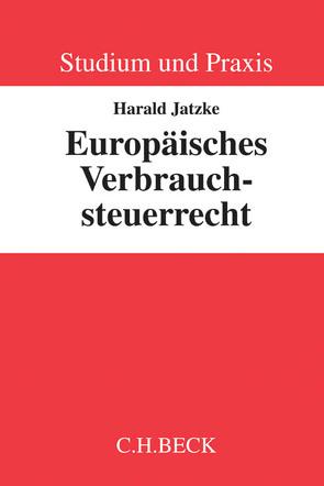 Europäisches Verbrauchsteuerrecht von Jatzke,  Harald