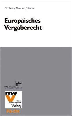 Europäisches Vergaberecht von Gruber,  Gunther, Gruber,  Thomas, Sachs,  Michael