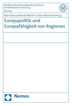 Europapolitik und Europafähigkeit von Regionen von Große Hüttmann,  Martin, Lambertz,  Karl-Heinz