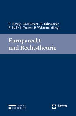 Europarecht und Rechtstheorie von Herzig,  Günter, Klamert,  Marcus, Palmstorfer,  Rainer, Puff,  Roman, Vranes,  Erich, Weismann,  Paul