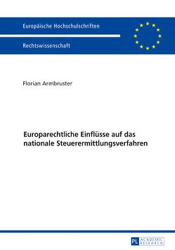 Europarechtliche Einflüsse auf das nationale Steuerermittlungsverfahren von Armbruster,  Florian