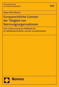 Europarechtliche Grenzen der Tätigkeit von Normungsorganisationen von Masuhr,  Maya Sofie